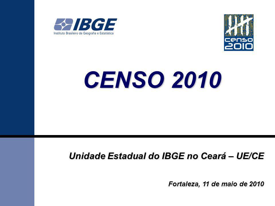 CENSO 2010 Unidade Estadual do IBGE no Ceará – UE/CE Fortaleza, 11 de maio de 2010