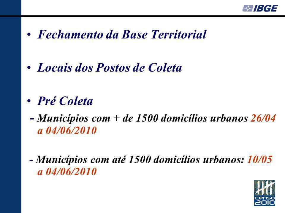 Fechamento da Base Territorial Locais dos Postos de Coleta Pré Coleta - Municípios com + de 1500 domicílios urbanos 26/04 a 04/06/2010 - Municípios com até 1500 domicílios urbanos: 10/05 a 04/06/2010