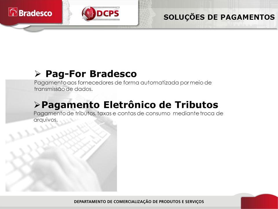 8/18 Pag-For Bradesco Pagamento aos fornecedores de forma automatizada por meio de transmissão de dados. Pagamento Eletrônico de Tributos Pagamento de