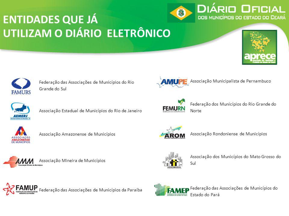 ENTIDADES QUE JÁ UTILIZAM O DIÁRIO ELETRÔNICO Associação Municipalista de Pernambuco Federação dos Municípios do Rio Grande do Norte Associação Rondon
