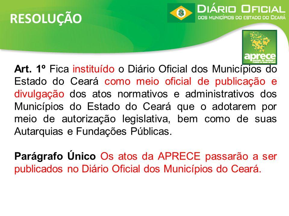 RESOLUÇÃO Art. 1º Fica instituído o Diário Oficial dos Municípios do Estado do Ceará como meio oficial de publicação e divulgação dos atos normativos