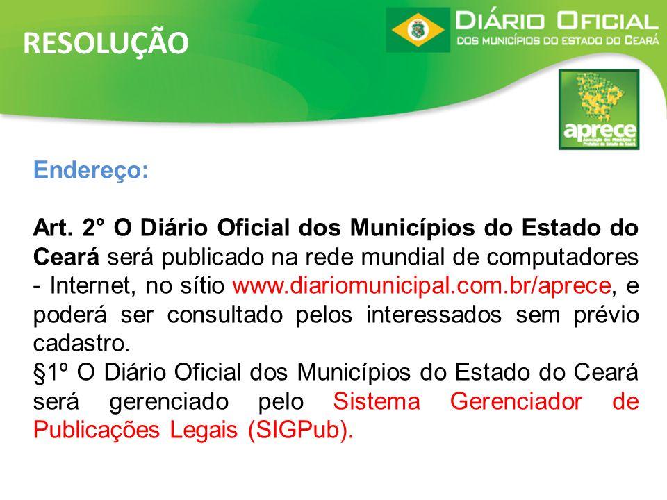 RESOLUÇÃO Endereço: Art. 2° O Diário Oficial dos Municípios do Estado do Ceará será publicado na rede mundial de computadores - Internet, no sítio www