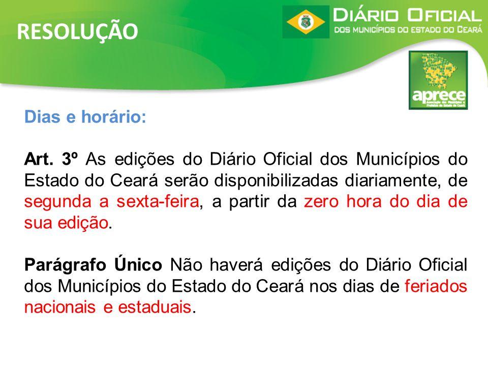RESOLUÇÃO Dias e horário: Art. 3º As edições do Diário Oficial dos Municípios do Estado do Ceará serão disponibilizadas diariamente, de segunda a sext