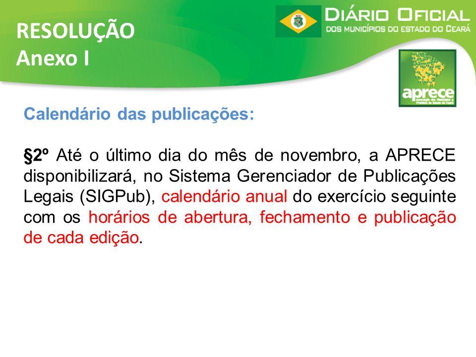 RESOLUÇÃO Anexo I Calendário das publicações: §2º Até o último dia do mês de novembro, a APRECE disponibilizará, no Sistema Gerenciador de Publicações