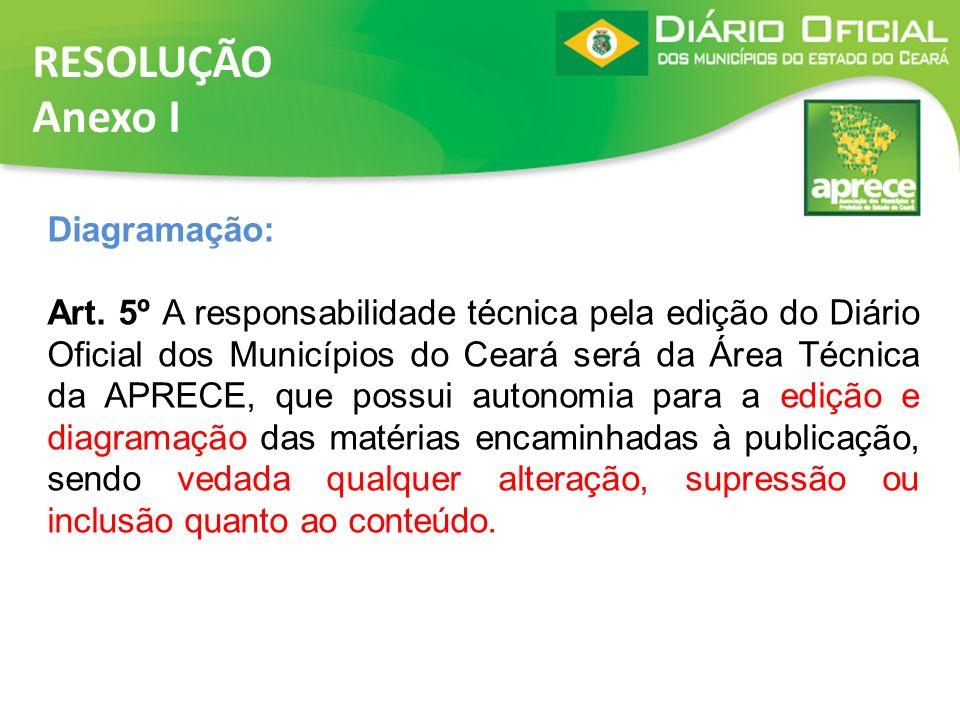 RESOLUÇÃO Anexo I Diagramação: Art. 5º A responsabilidade técnica pela edição do Diário Oficial dos Municípios do Ceará será da Área Técnica da APRECE