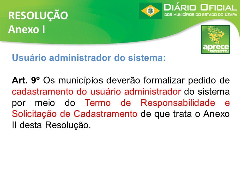 RESOLUÇÃO Anexo I Usuário administrador do sistema: Art. 9º Os municípios deverão formalizar pedido de cadastramento do usuário administrador do siste