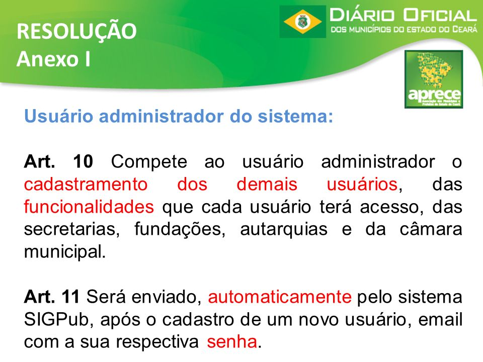 RESOLUÇÃO Anexo I Usuário administrador do sistema: Art. 10 Compete ao usuário administrador o cadastramento dos demais usuários, das funcionalidades