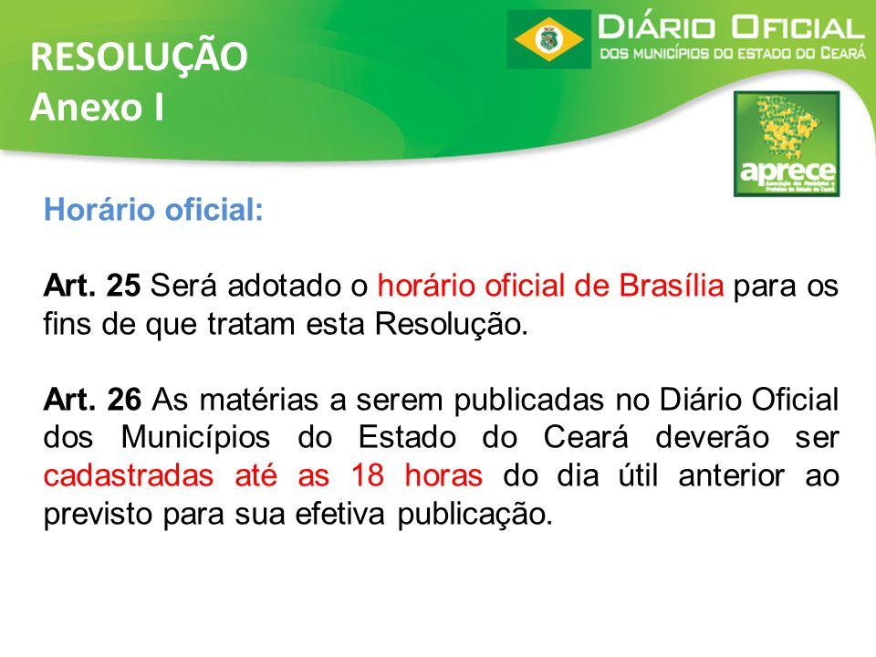 RESOLUÇÃO Anexo I Horário oficial: Art. 25 Será adotado o horário oficial de Brasília para os fins de que tratam esta Resolução. Art. 26 As matérias a