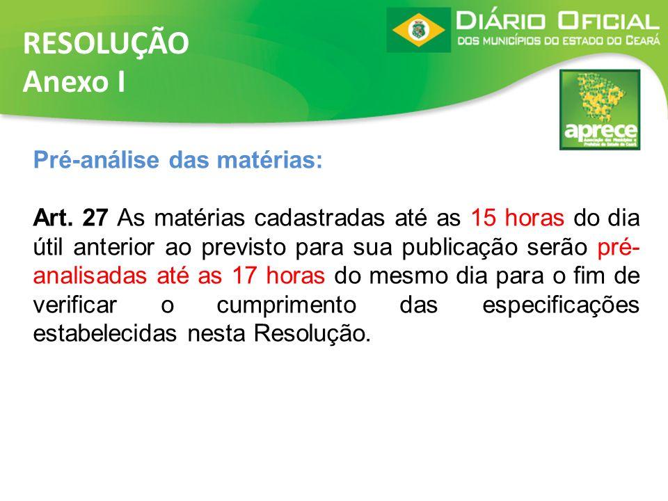 RESOLUÇÃO Anexo I Pré-análise das matérias: Art. 27 As matérias cadastradas até as 15 horas do dia útil anterior ao previsto para sua publicação serão