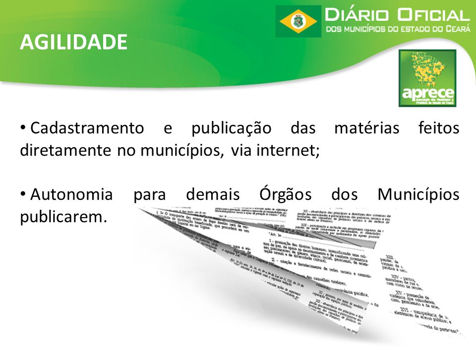 Cadastramento e publicação das matérias feitos diretamente no municípios, via internet; Autonomia para demais Órgãos dos Municípios publicarem. AGILID