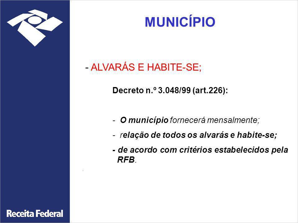 MUNICÍPIO - ALVARÁS E HABITE-SE; Decreto n.º 3.048/99 (art.226): - O município fornecerá mensalmente; - relação de todos os alvarás e habite-se; - de