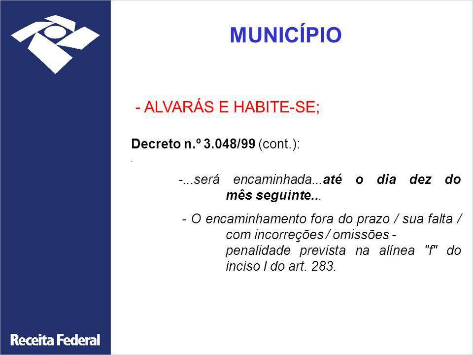 MUNICÍPIO - ALVARÁS E HABITE-SE; Decreto n.º 3.048/99 (cont.):. -...será encaminhada...até o dia dez do mês seguinte... - O encaminhamento fora do pra