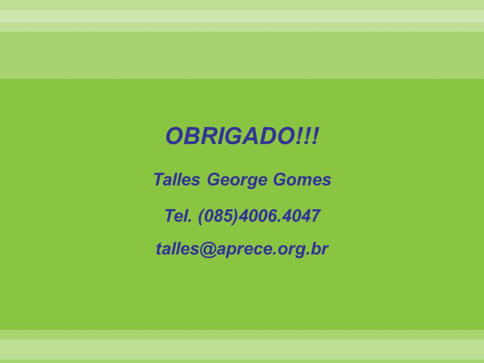 OBRIGADO!!! Talles George Gomes Tel. (085)4006.4047 talles@aprece.org.br