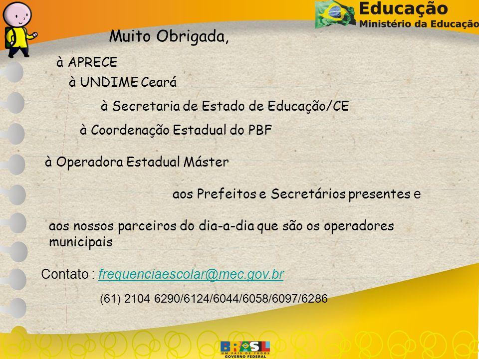 Muito Obrigada, à APRECE à UNDIME Ceará à Secretaria de Estado de Educação/CE à Operadora Estadual Máster aos Prefeitos e Secretários presentes e à Co