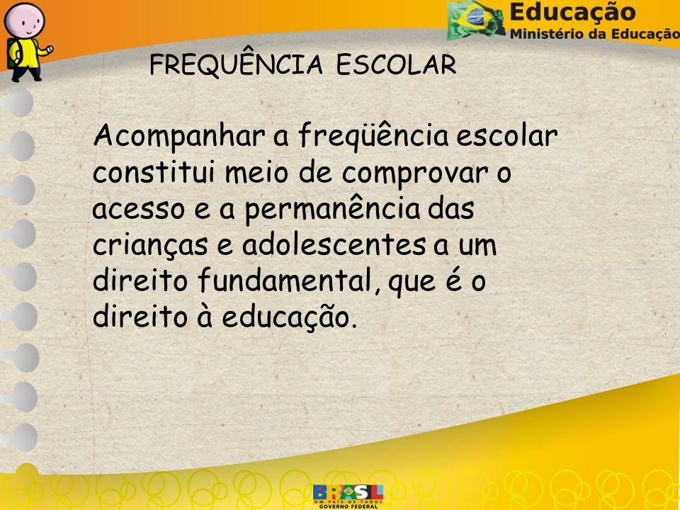Acompanhar a freqüência escolar constitui meio de comprovar o acesso e a permanência das crianças e adolescentes a um direito fundamental, que é o dir