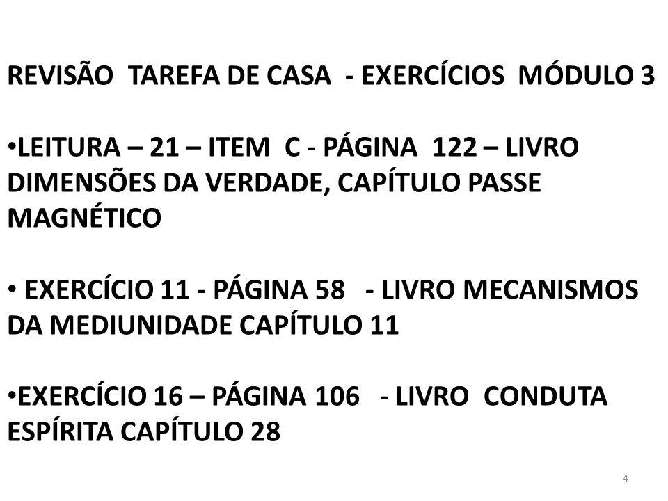4 REVISÃO TAREFA DE CASA - EXERCÍCIOS MÓDULO 3 LEITURA – 21 – ITEM C - PÁGINA 122 – LIVRO DIMENSÕES DA VERDADE, CAPÍTULO PASSE MAGNÉTICO EXERCÍCIO 11