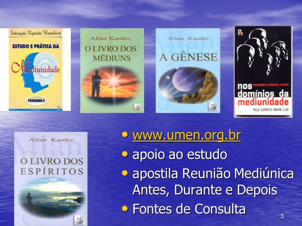 3 www.umen.org.br www.umen.org.br www.umen.org.br apoio ao estudo apoio ao estudo apostila Reunião Mediúnica Antes, Durante e Depois apostila Reunião