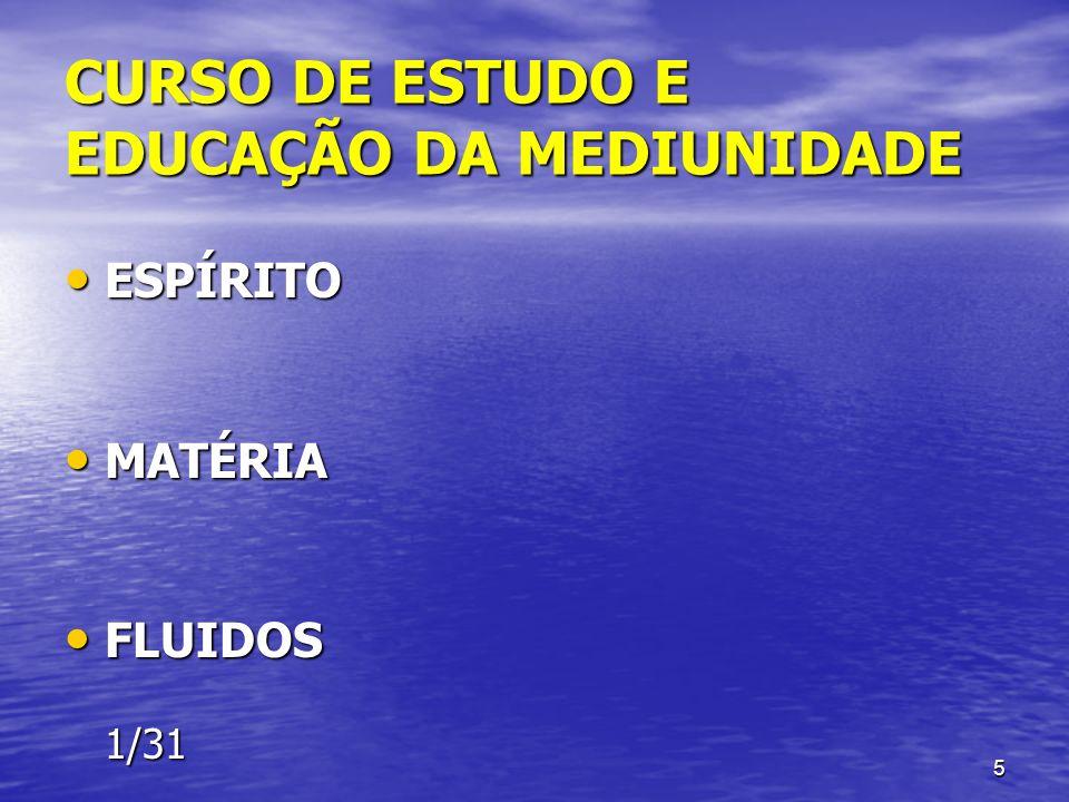 CURSO DE ESTUDO E EDUCAÇÃO DA MEDIUNIDADE ESPÍRITO ESPÍRITO MATÉRIA MATÉRIA FLUIDOS FLUIDOS 1/31 1/31 5