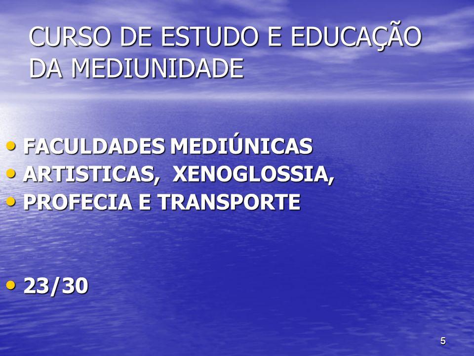 5 CURSO DE ESTUDO E EDUCAÇÃO DA MEDIUNIDADE FACULDADES MEDIÚNICAS FACULDADES MEDIÚNICAS ARTISTICAS, XENOGLOSSIA, ARTISTICAS, XENOGLOSSIA, PROFECIA E T