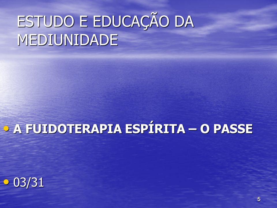 5 ESTUDO E EDUCAÇÃO DA MEDIUNIDADE A FUIDOTERAPIA ESPÍRITA – O PASSE A FUIDOTERAPIA ESPÍRITA – O PASSE 03/31 03/31