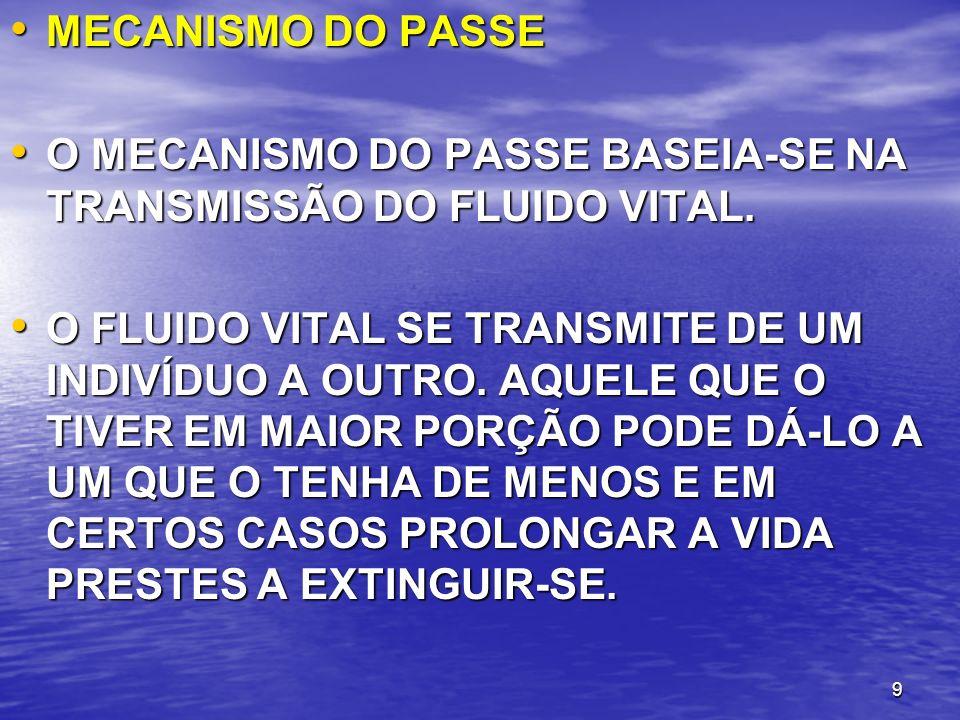 9 MECANISMO DO PASSE MECANISMO DO PASSE O MECANISMO DO PASSE BASEIA-SE NA TRANSMISSÃO DO FLUIDO VITAL. O MECANISMO DO PASSE BASEIA-SE NA TRANSMISSÃO D