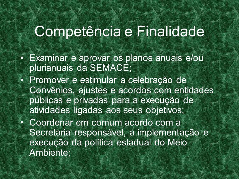 Competência e Finalidade Examinar e aprovar os planos anuais e/ou plurianuais da SEMACE; Promover e estimular a celebração de Convênios, ajustes e aco