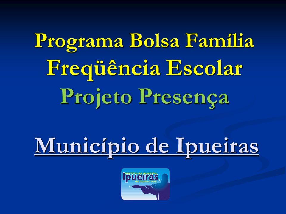 Programa Bolsa Família Freqüência Escolar Projeto Presença Município de Ipueiras