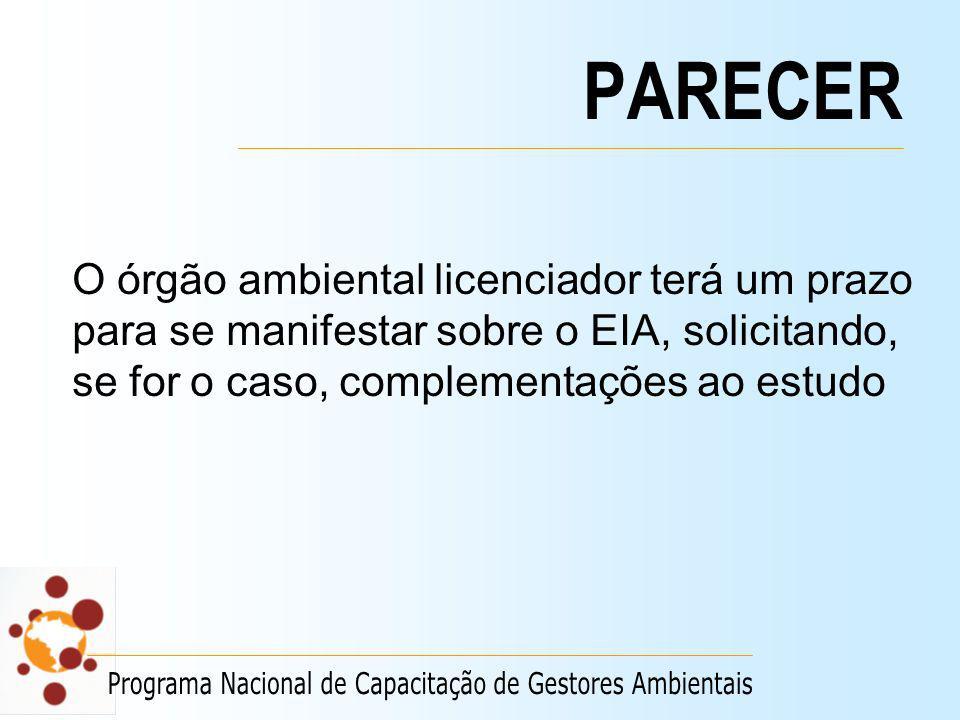 PARECER O órgão ambiental licenciador terá um prazo para se manifestar sobre o EIA, solicitando, se for o caso, complementações ao estudo