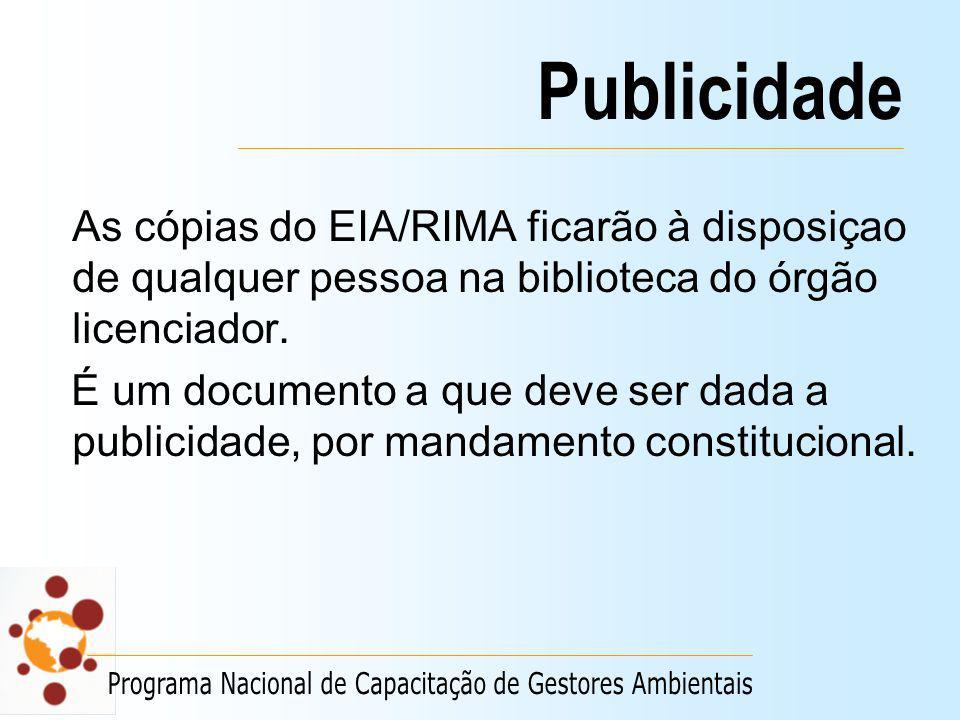 Publicidade As cópias do EIA/RIMA ficarão à disposiçao de qualquer pessoa na biblioteca do órgão licenciador. É um documento a que deve ser dada a pub