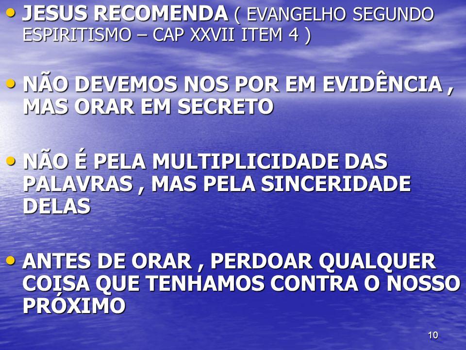10 JESUS RECOMENDA ( EVANGELHO SEGUNDO ESPIRITISMO – CAP XXVII ITEM 4 ) JESUS RECOMENDA ( EVANGELHO SEGUNDO ESPIRITISMO – CAP XXVII ITEM 4 ) NÃO DEVEM
