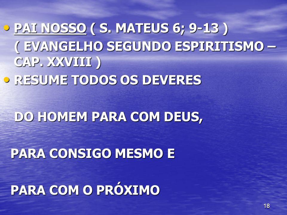 18 PAI NOSSO ( S. MATEUS 6; 9-13 ) PAI NOSSO ( S. MATEUS 6; 9-13 ) ( EVANGELHO SEGUNDO ESPIRITISMO – CAP. XXVIII ) ( EVANGELHO SEGUNDO ESPIRITISMO – C