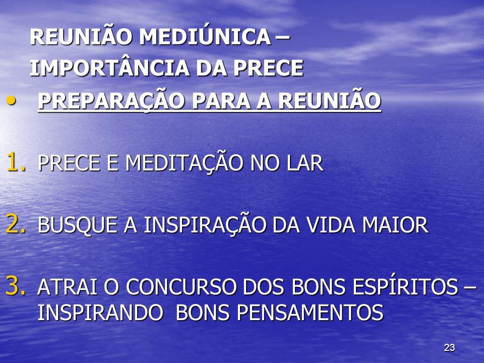 23 REUNIÃO MEDIÚNICA – IMPORTÂNCIA DA PRECE PREPARAÇÃO PARA A REUNIÃO PREPARAÇÃO PARA A REUNIÃO 1. PRECE E MEDITAÇÃO NO LAR 2. BUSQUE A INSPIRAÇÃO DA
