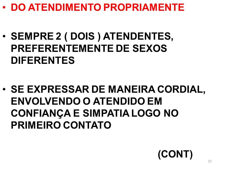 DO ATENDIMENTO PROPRIAMENTE SEMPRE 2 ( DOIS ) ATENDENTES, PREFERENTEMENTE DE SEXOS DIFERENTES SE EXPRESSAR DE MANEIRA CORDIAL, ENVOLVENDO O ATENDIDO E