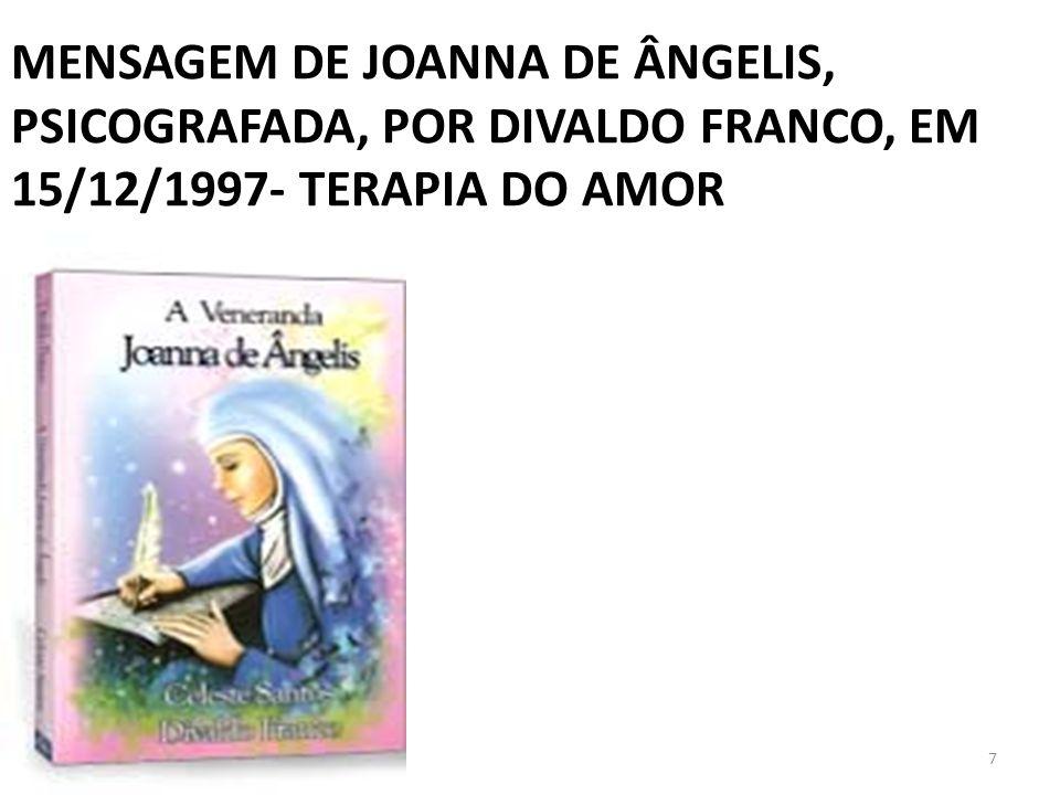 MENSAGEM DE JOANNA DE ÂNGELIS, PSICOGRAFADA, POR DIVALDO FRANCO, EM 15/12/1997- TERAPIA DO AMOR 7