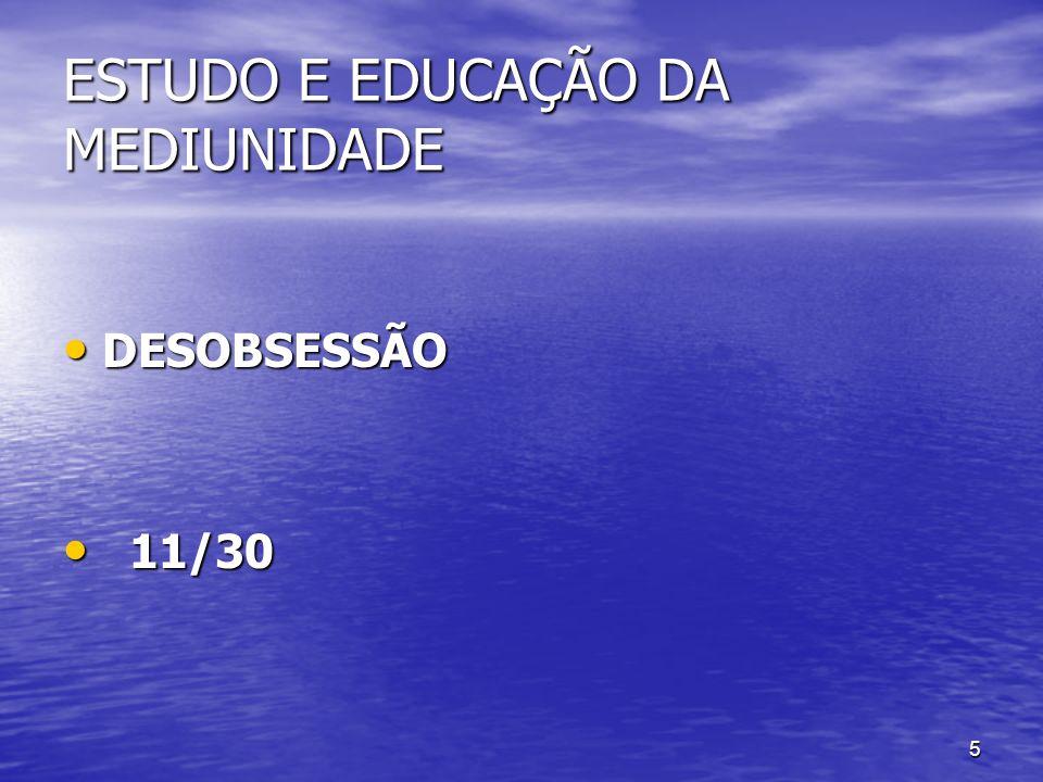 5 ESTUDO E EDUCAÇÃO DA MEDIUNIDADE DESOBSESSÃO DESOBSESSÃO 11/30 11/30