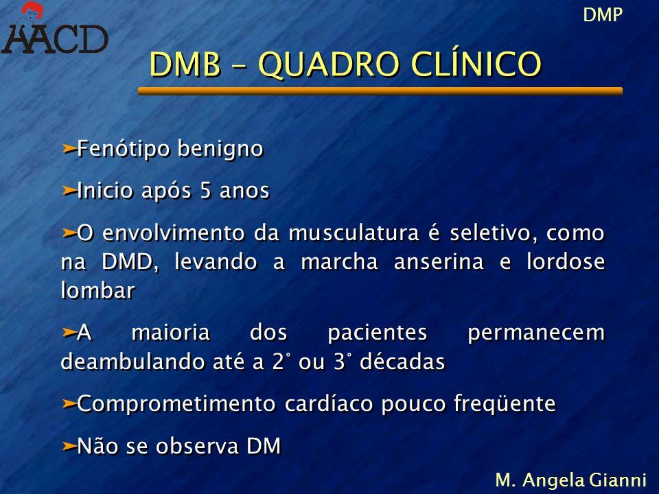 DMP M. Angela Gianni DMB – QUADRO CLÍNICO äFenótipo benigno äInicio após 5 anos äO envolvimento da musculatura é seletivo, como na DMD, levando a marc