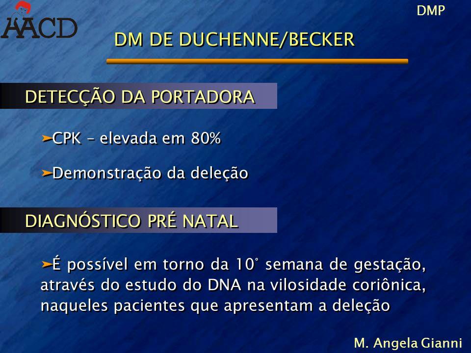 DMP M. Angela Gianni DM DE DUCHENNE/BECKER äCPK – elevada em 80% äDemonstração da deleção äCPK – elevada em 80% äDemonstração da deleção DETECÇÃO DA P