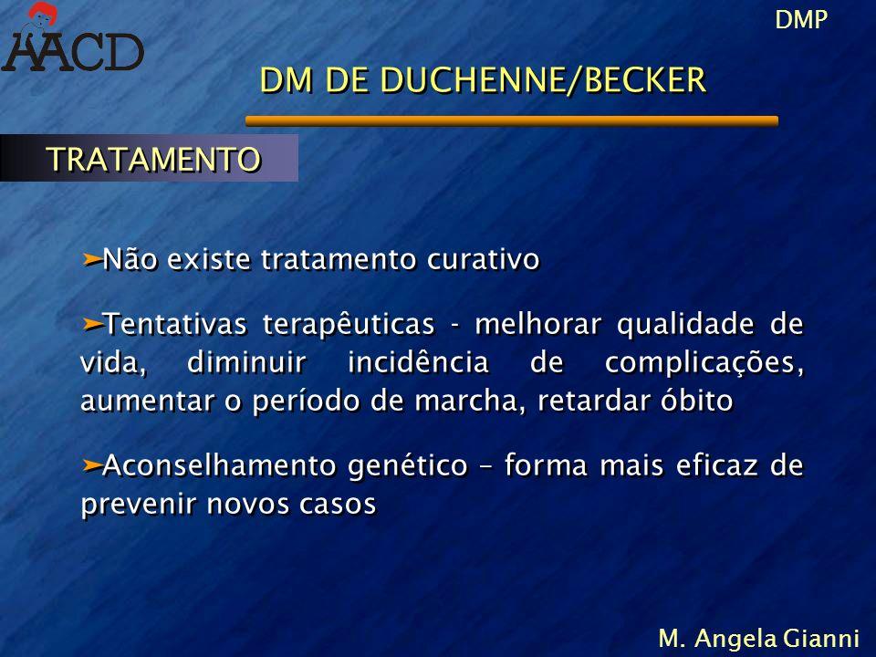 DMP M. Angela Gianni DM DE DUCHENNE/BECKER äNão existe tratamento curativo äTentativas terapêuticas - melhorar qualidade de vida, diminuir incidência