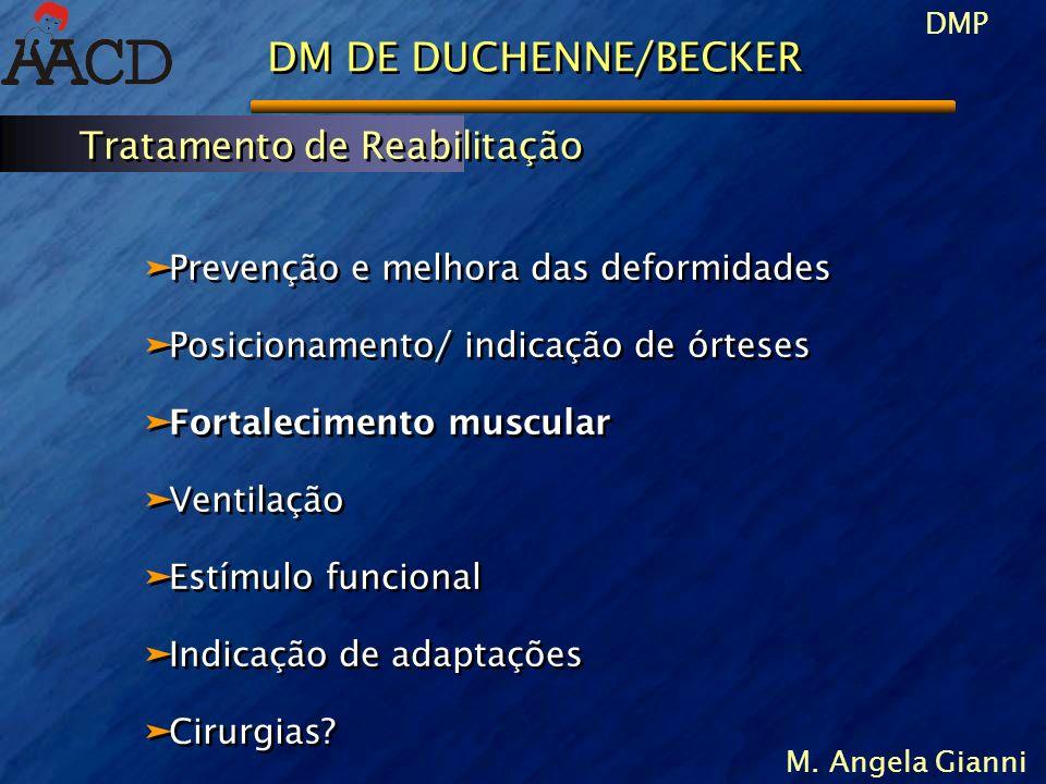 DMP M. Angela Gianni äPrevenção e melhora das deformidades äPosicionamento/ indicação de órteses äFortalecimento muscular äVentilação äEstímulo funcio