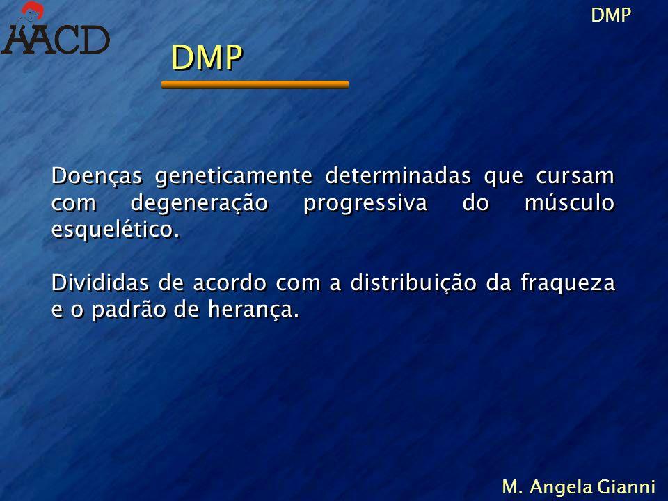 M. Angela Gianni Doenças geneticamente determinadas que cursam com degeneração progressiva do músculo esquelético. Divididas de acordo com a distribui