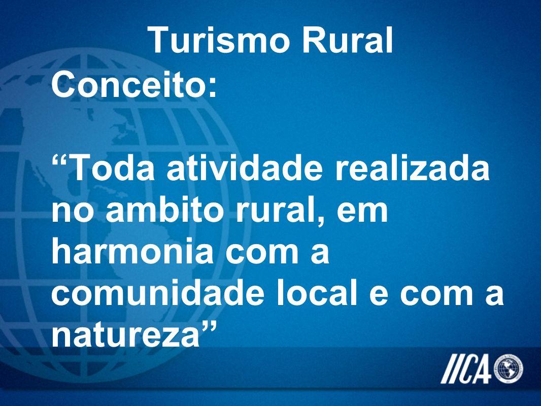 Turismo Rural Conceito: Toda atividade realizada no ambito rural, em harmonia com a comunidade local e com a natureza