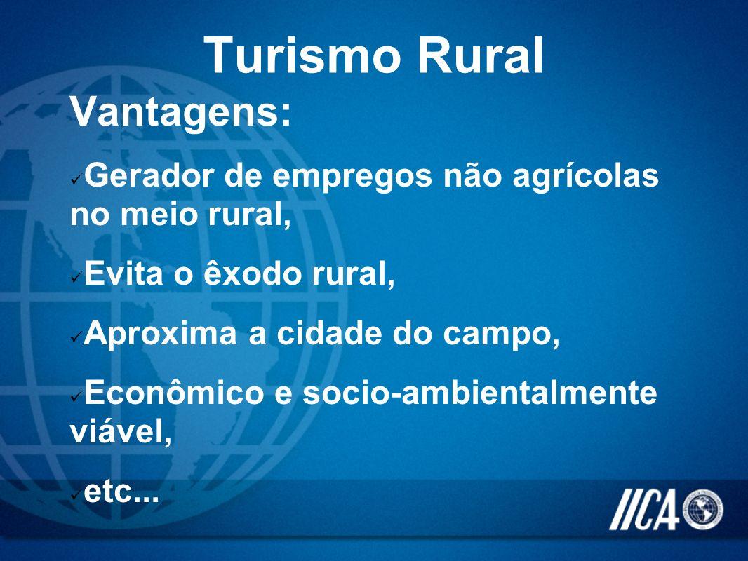 Turismo Rural Vantagens: Gerador de empregos não agrícolas no meio rural, Evita o êxodo rural, Aproxima a cidade do campo, Econômico e socio-ambiental