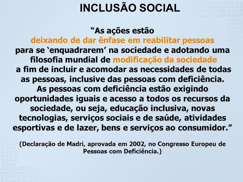 INCLUSÃO SOCIAL As ações estão deixando de dar ênfase em reabilitar pessoas para se enquadrarem na sociedade e adotando uma filosofia mundial de modif