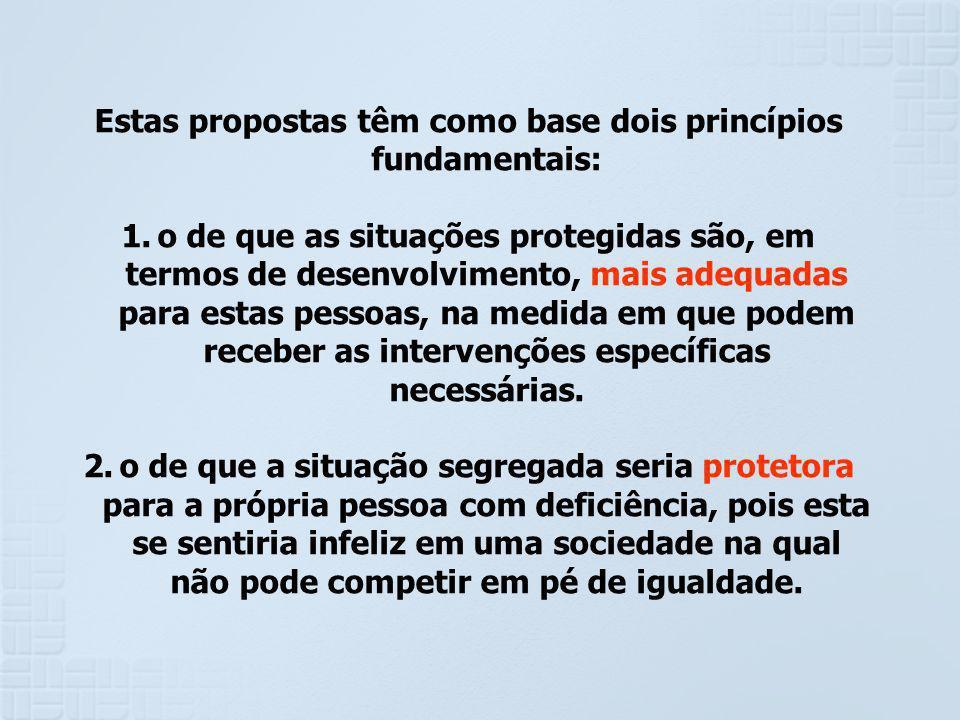 Estas propostas têm como base dois princípios fundamentais: 1.o de que as situações protegidas são, em termos de desenvolvimento, mais adequadas para
