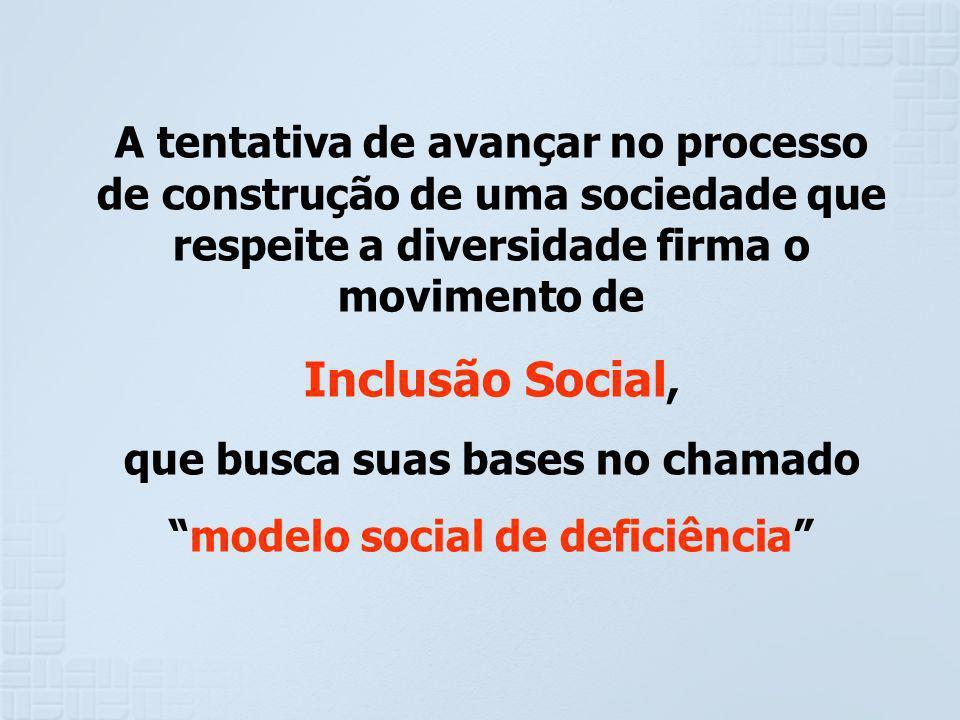 A tentativa de avançar no processo de construção de uma sociedade que respeite a diversidade firma o movimento de Inclusão Social, que busca suas base