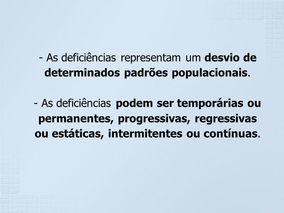 - As deficiências representam um desvio de determinados padrões populacionais. - As deficiências podem ser temporárias ou permanentes, progressivas, r