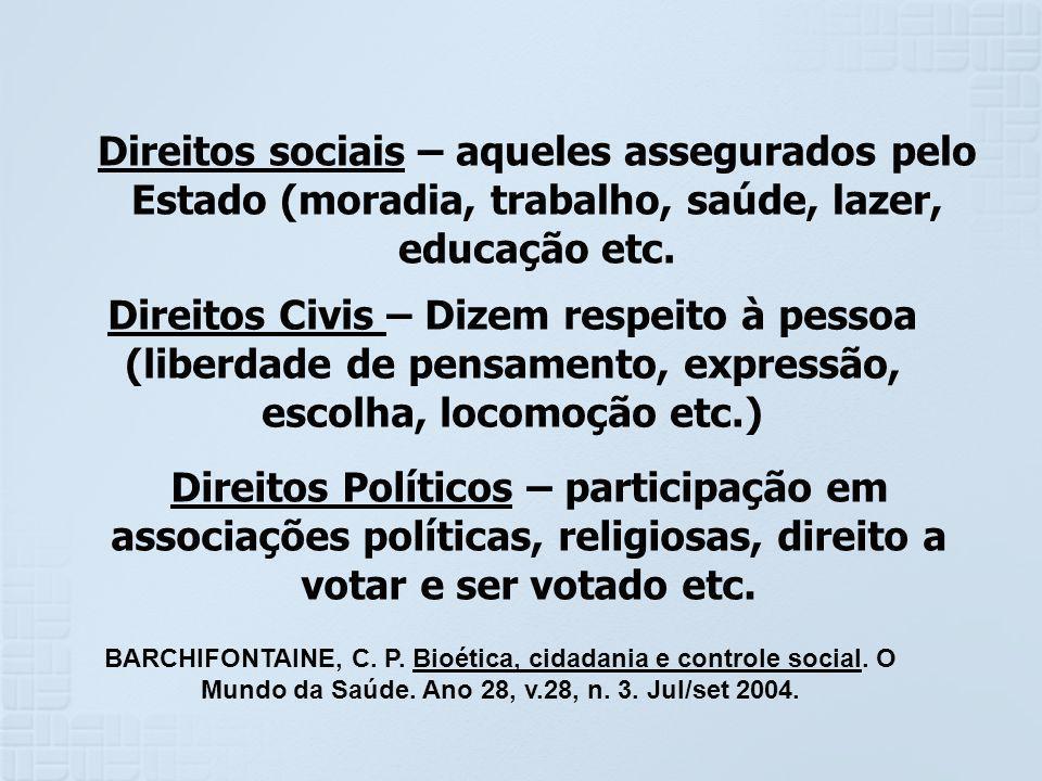 Direitos sociais – aqueles assegurados pelo Estado (moradia, trabalho, saúde, lazer, educação etc. Direitos Civis – Dizem respeito à pessoa (liberdade