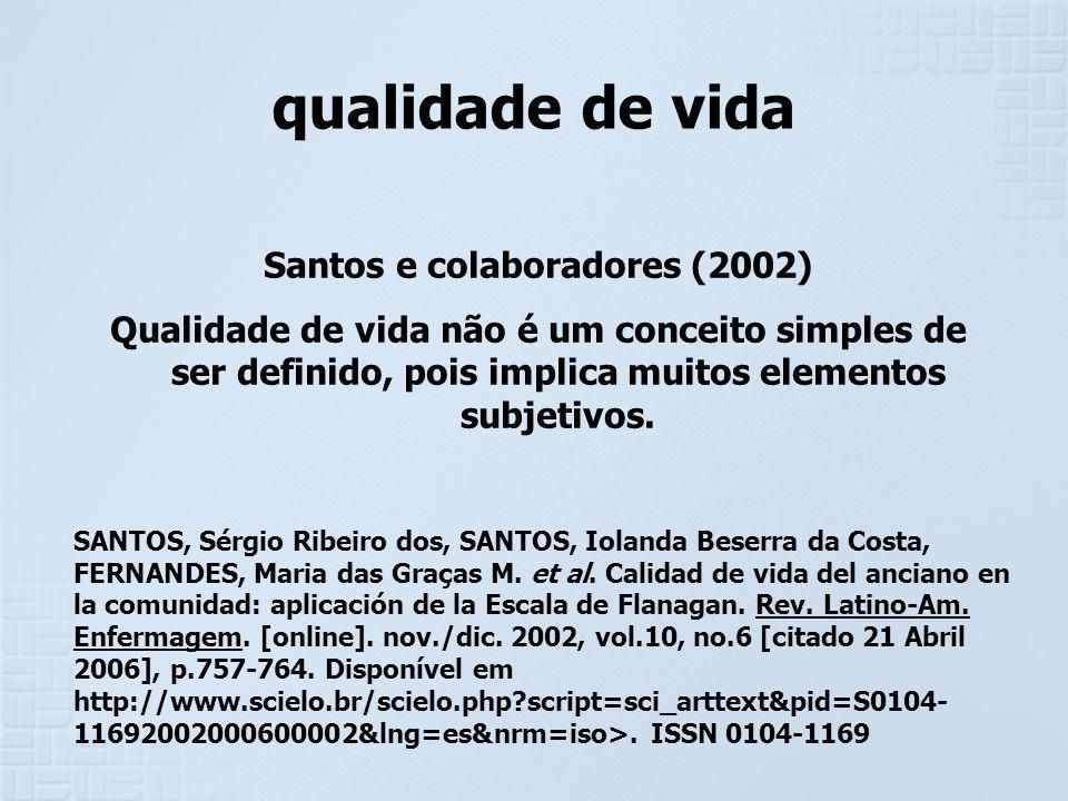 qualidade de vida Santos e colaboradores (2002) Qualidade de vida não é um conceito simples de ser definido, pois implica muitos elementos subjetivos.
