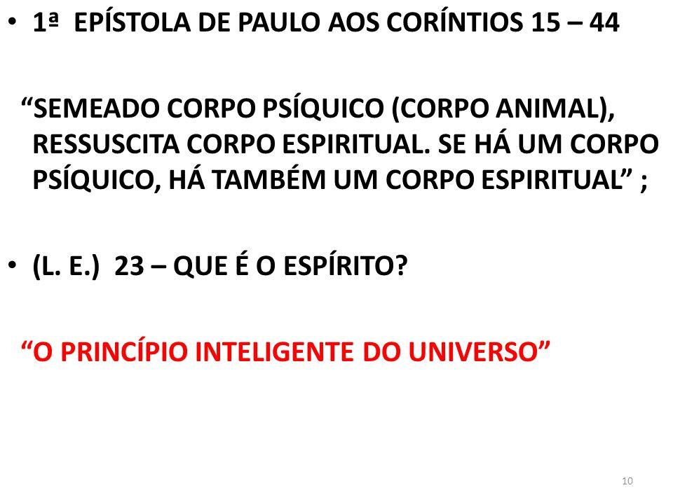 10 1ª EPÍSTOLA DE PAULO AOS CORÍNTIOS 15 – 44 SEMEADO CORPO PSÍQUICO (CORPO ANIMAL), RESSUSCITA CORPO ESPIRITUAL. SE HÁ UM CORPO PSÍQUICO, HÁ TAMBÉM U