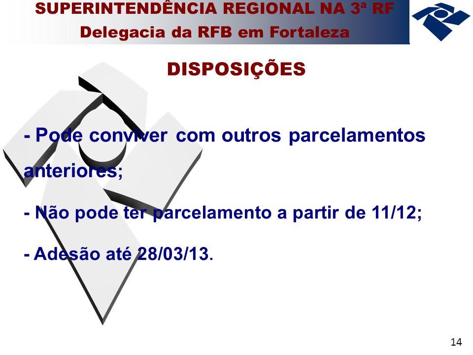 14 - Pode conviver com outros parcelamentos anteriores ; - Não pode ter parcelamento a partir de 11/12; - Adesão até 28/03/13.
